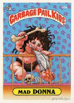 Mad Donna. Garbage Pail Kids.