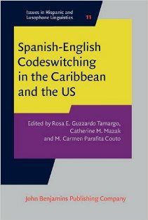 Spanish-English codeswitching in the Caribbean and the US / edited by Rosa E. Guzzardo Tamargo, Catherine M. Mazak, M. Carmen Parafita Couto - Amsterdam ; Philadelphia : John Benjamins Publishing Company, cop. 2016