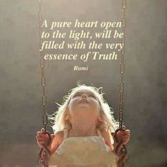 A pure heart open to the light, will be filled with the very... | Rumi Picture Quotes | Quoteswave