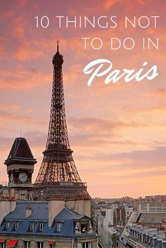 10 Things Not to Do in Paris I STRONGLY disagree with 2/3 of the things on this link! I've almost done everything they say not to. This post is saying don't be a tourist, be a Parisian. I say be both! If you are traveling to Paris to see these things, do it! You didn't travel all the way there for nothing!