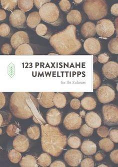 Zum effektiven Umweltschutz kann jeder bereits im eigenen Haushalt beitragen. Insgesamt 123 einfach umzusetzende Tipps gibt es jetzt im kostenlosen e-book.