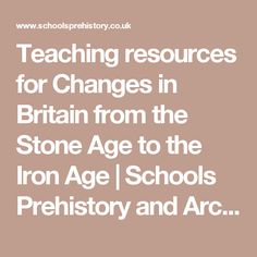 Teaching resources for Changes in Britain from the Stone Age to the Iron Age | Schools Prehistory and Archaeology