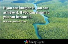 If you can imagine it, you can achieve it. If you can dream it, you can become it. - William Arthur Ward #inspirational #brainyquote #QOTD
