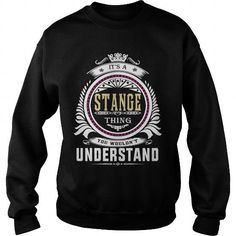 I Love  stange  Its a stange Thing You Wouldnt Understand  T Shirt Hoodie Hoodies YearName Birthday Shirts & Tees