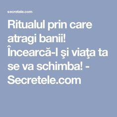 Ritualul prin care atragi banii! Încearcă-l şi viaţa ta se va schimba! - Secretele.com Face Health, Feng Shui, Metabolism, Good To Know, The Secret, Remedies, Health Fitness, Homemade, Paranormal