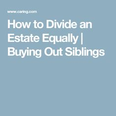 How to Divide an Estate Equally | Buying Out Siblings