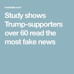 Study shows Trump-supporters over 60 read the most fake news
