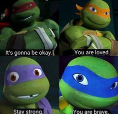 Something to encourage you. -Leo, Raph, Donnie, and Mikey