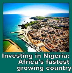 Investing in Nigeria: Africa's fastest growing country