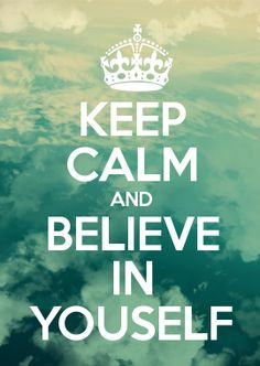 KEEP CALM AND BELIEVE IN YOUSELF