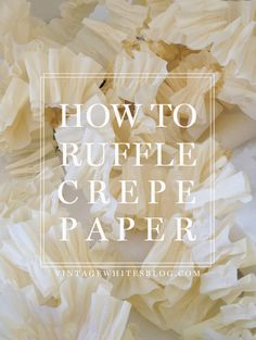Vintage Whites Blog: How to Ruffle Crepe Paper: Tutorial + FREE PRINTABLES by Emma Block