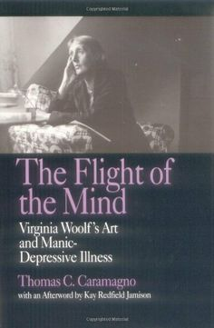 The Flight of the Mind: Virginia Woolf's Art and Manic-Depressive Illness by Thomas C. Caramagno. $30.36. Publisher: University of California Press (July 27, 1992). 362 pages. Author: Thomas C. Caramagno