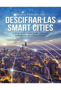 Descifrar las smart cities: ¿Qué queremos decir cuando hablamos de smart cities? / Manu Fernández. Signatura 60 SMA. No catálogo: http://kmelot.biblioteca.udc.es/record=b1547749~S1*gag