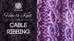 How to Knit the Cable Ribbing Stitch/This stitch creates a fancy cable pattern. The cable ribbing stitch would be great for hats, scarves, and cowls!