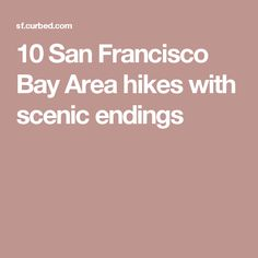 10 San Francisco Bay Area hikes with scenic endings