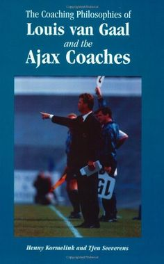 The Coaching Philosophies of Louis van Gaal and the Ajax Coaches by Henny Kormelink http://www.amazon.com/dp/1890946036/ref=cm_sw_r_pi_dp_yuMxub1RDEEJW