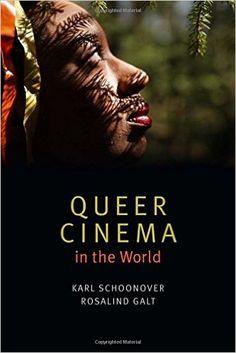 Queer Cinema in the World (Karl Schoonover & Rosalind Galt) / PN1995.9.H55 S37 2016 / http://catalog.wrlc.org/cgi-bin/Pwebrecon.cgi?BBID=16682196