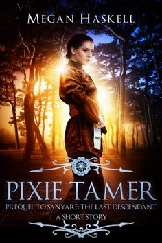 Claim a free copy of Pixie Tamer: A Short Story Prequel to Sanyare: The Last Descendant