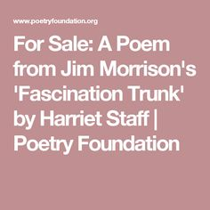 For Sale: A Poem from Jim Morrison's 'Fascination Trunk' by Harriet Staff Poetry Foundation, Morrisons, My Poetry, Jim Morrison, Fascinator, Poems, Headdress, Poetry, Verses