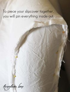 DIY:  Slipcover Tutorial - shows step-by-step how to pin a slipcover so it will fit your piece.  Lots of pictures of every step.  Excellent DIY!