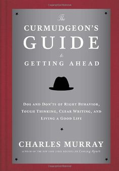 The Curmudgeon's Guide to Getting Ahead: Dos and Dont's of Right Behavior, Tough Thinking, Clear Writing, and Living a Good Life by Charles Murray | TheBlaze