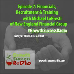 Growth Success Radio episode 7 will feature Michael LoPresti.  He will talk to us about financial for business, recruiting and training.  Join us on Blab on 10/2 at 10am.