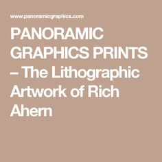 PANORAMIC GRAPHICS PRINTS – The Lithographic Artwork of Rich Ahern