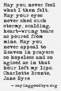 Another one of my favorite Jane Eyre quotes. I remember reading this for the first time, and I cried so hard. I could feel her pain through the paper....