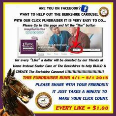 "Want to help out the Berkshire Carousel? We are having a wonderful fundraiser between now and May 1st 2015.. Every ""like"" of our friends at Home Instead Senior Care's homepage = $1.00 donation  to our building fund. If you could take a minute a help out we thank you so much because every click counts."