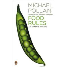Food Rules: An Eater's Manual by Michael Pollan, anything Michael Pollan is great