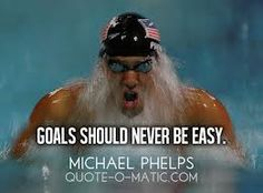 Goals should never be easy-Michel Phelps