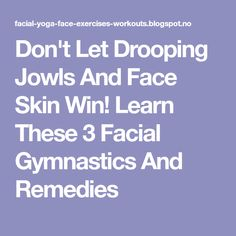 Don't Let Drooping Jowls And Face Skin Win! Learn These 3 Facial Gymnastics And Remedies