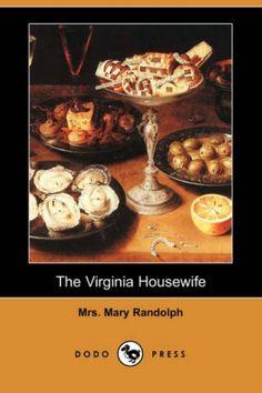 The Virginia Housewife (Dodo Press) by Mrs Mary Randolph…