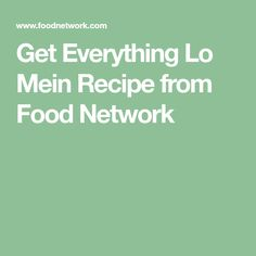 Get Everything Lo Mein Recipe from Food Network