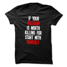 If Your Religion Is Worth Killing For Start With Yourse T Shirt, Hoodie, Sweatshirt