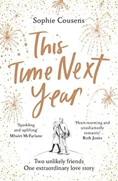 Carole's Chatter: This Time Next Year by Sophie Cousens Best Books To Gift, Good Books, Books To Read, My Books, Ruth Jones, Next Year, Unlikely Friends, That One Friend, Reading Challenge