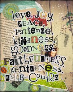 Love..joy..peace..patience..kindness.. faithfulness..gentleness