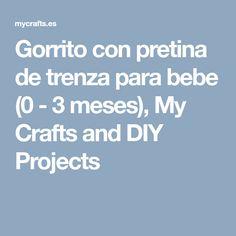 Gorrito con pretina de trenza para bebe (0 - 3 meses), My Crafts and DIY Projects
