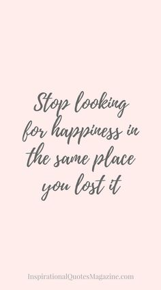 Stop looking for happiness in the same place you lost it Inspirational Quote about happiness and change