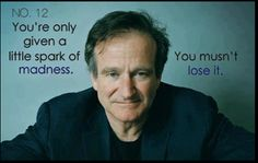 "Words of Inspiration by Robin Williams... you musn't lose your little ""spark of madness"" ;-) / stand out and be yourself..."