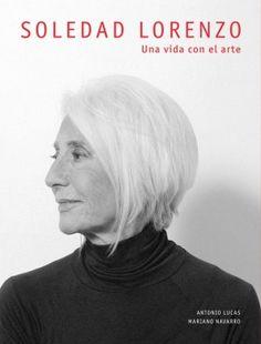 Soledad Lorenzo. Una vida con el arte es la primera monografía dedicada a un _ en este caso, una _ galerista en este país. Una vida con el arte es la biografía de la persona y de la galería, una galería que transformó el mercado de arte contemporáneo en España durante los años ochenta y noventa del siglo XX.