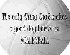 The only thing that makes a good day better is VOLLEYBALL