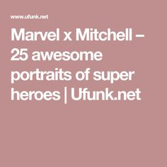Marvel x Mitchell – 25 awesome portraits of super heroes | Ufunk.net