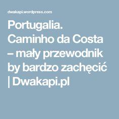 Portugalia. Caminho da Costa – mały przewodnik by bardzo zachęcić | Dwakapi.pl