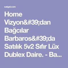 Home Vizyon'dan Bağcılar Barbaros'da Satılık 5v2 Sıfır Lüx Dublex Daire.  - Bağcılar - Türkiye - emlak