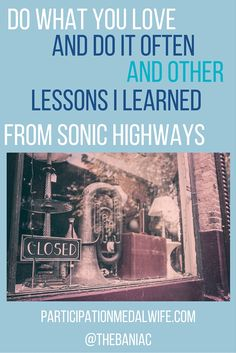 http://participationmedalwife.com/6-things-ive-learned-sonic-highways…