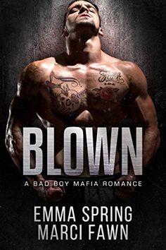 Blown: A Bad Boy Mafia Romance, http://www.amazon.com/dp/B01MAWTVDK/ref=cm_sw_r_pi_awdm_x_qhSbyb1JTQHHB