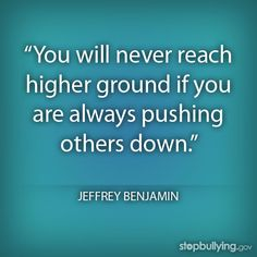 Repin if you agree! To learn more about bullying prevention, visit http://www.stopbullying.gov!  #bullying #inspiration #jeffreybenjamin #quote #BeKind