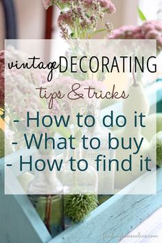 Decorating Ideas - Tips and tricks for vintage decorating - how to do it, what to buy, how to find it.