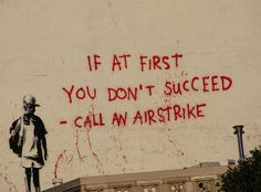 Banksy- If at first you don't succeed- call an Airstrike